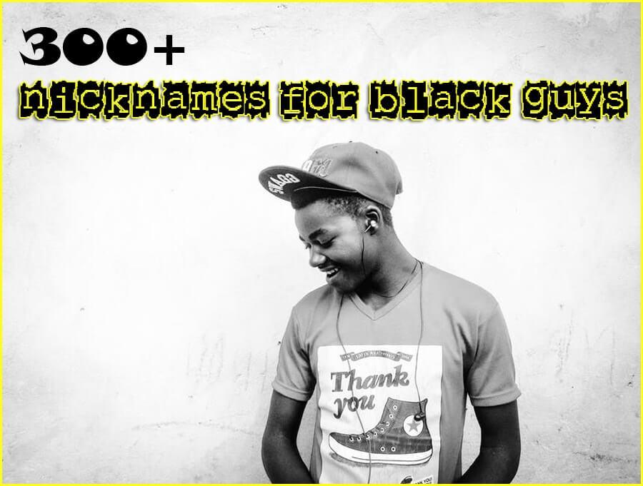 300+ Nicknames for Black guys