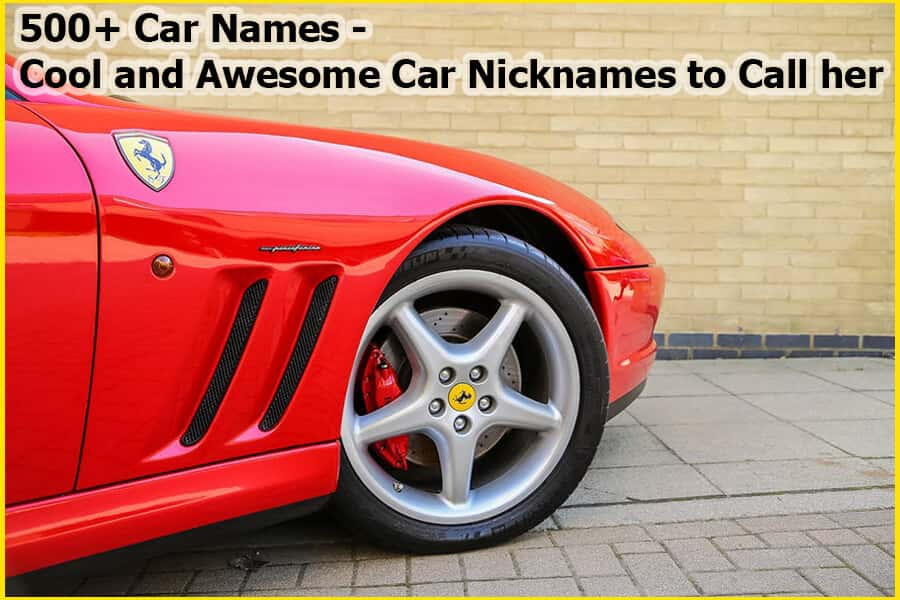 500+ Car Names – Cool and Awesome Car Nicknames to Call her