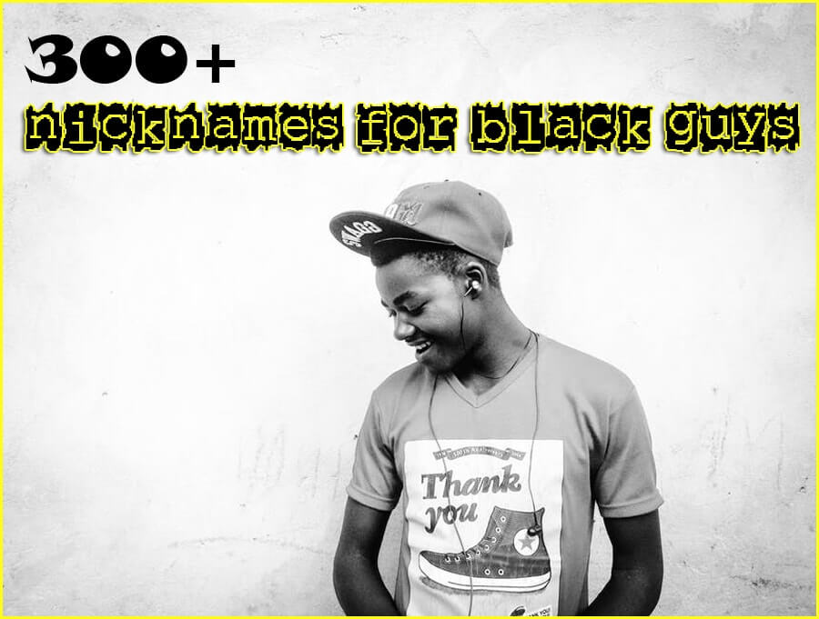 300+ Nicknames for Black guys