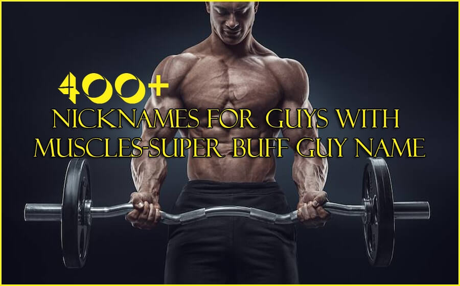 400+ Nicknames for Guys with Muscles - Super Buff Guy Names  400+ Nicknames ...
