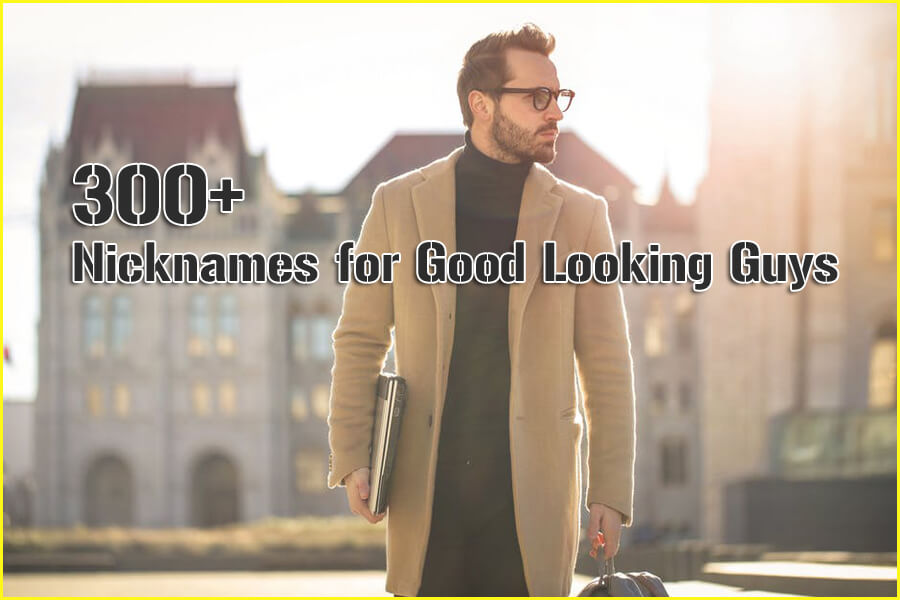 300+ Nicknames for Good Looking Guys